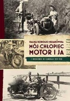 "HALINA KOROLEC-BUJAKOWSKA ""MÓJ CHŁOPIEC, MOTOR I JA. Z DRUSKIENNIK DO SZANGHAJU 1934-1936″"