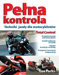 """""""Pełna kontrola. Techniki jazdy dla motocyklistów"""" - Parks Lee"""