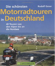 Die schönsten Motorradtouren in Deutschland: 40 Touren von den Alpen bis an die Nordsee [Broschiert]